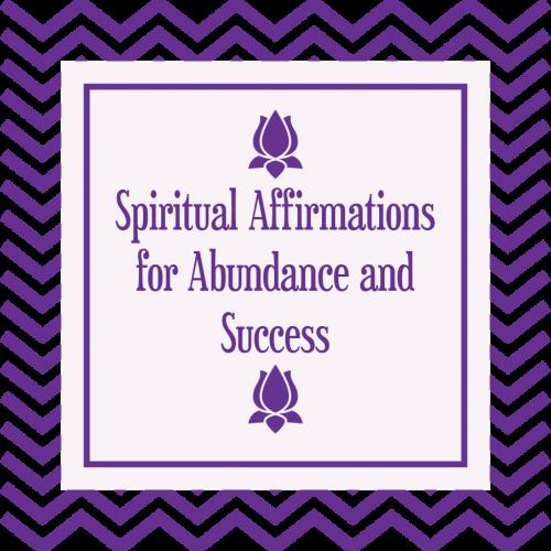 Spiritual Affirmations for Success and Abundance