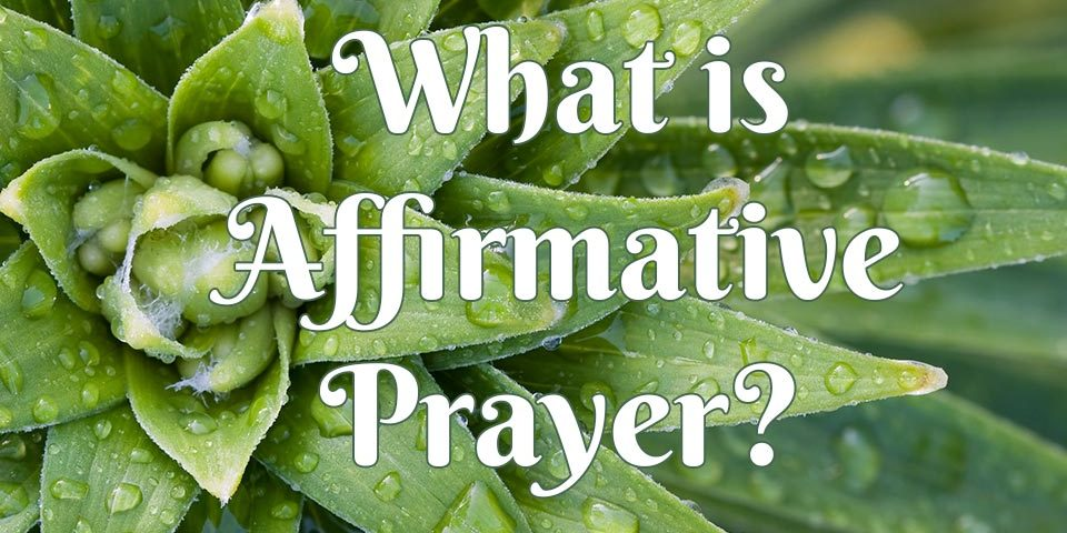 What is Affirmative Prayer?