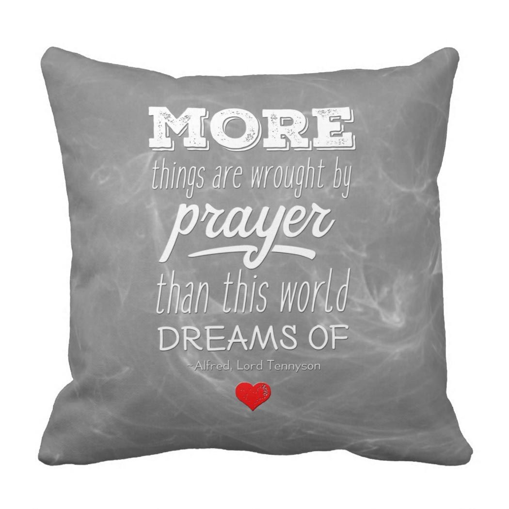 Prayer Quote More Things Are Wroughtprayer Quote Pillow  Sumaiya Wood