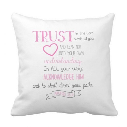 "Bible verse throw pillow quoting Proverbs 3:5-6 in a fun pink and gray design. ""Trust in the Lord with all your heart and lean not unto your own understanding. In all your ways acknowledge him and he shall direct your paths."""