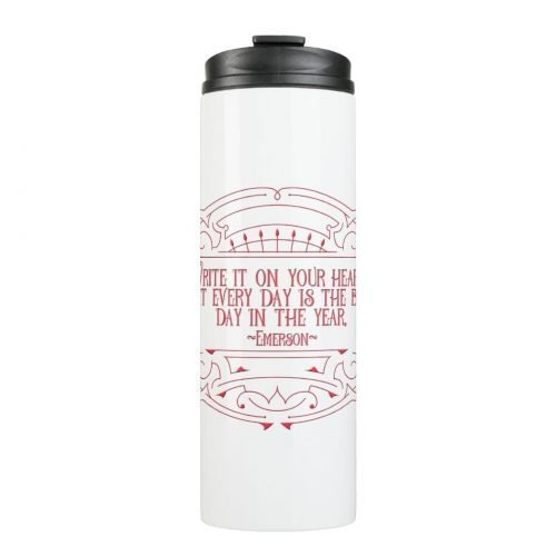 "Vintage-styled inspirational quote thermal tumbler featuring the following quote from Ralph Waldo Emerson: ""Write it on your heart that every day is the best day in the year"""