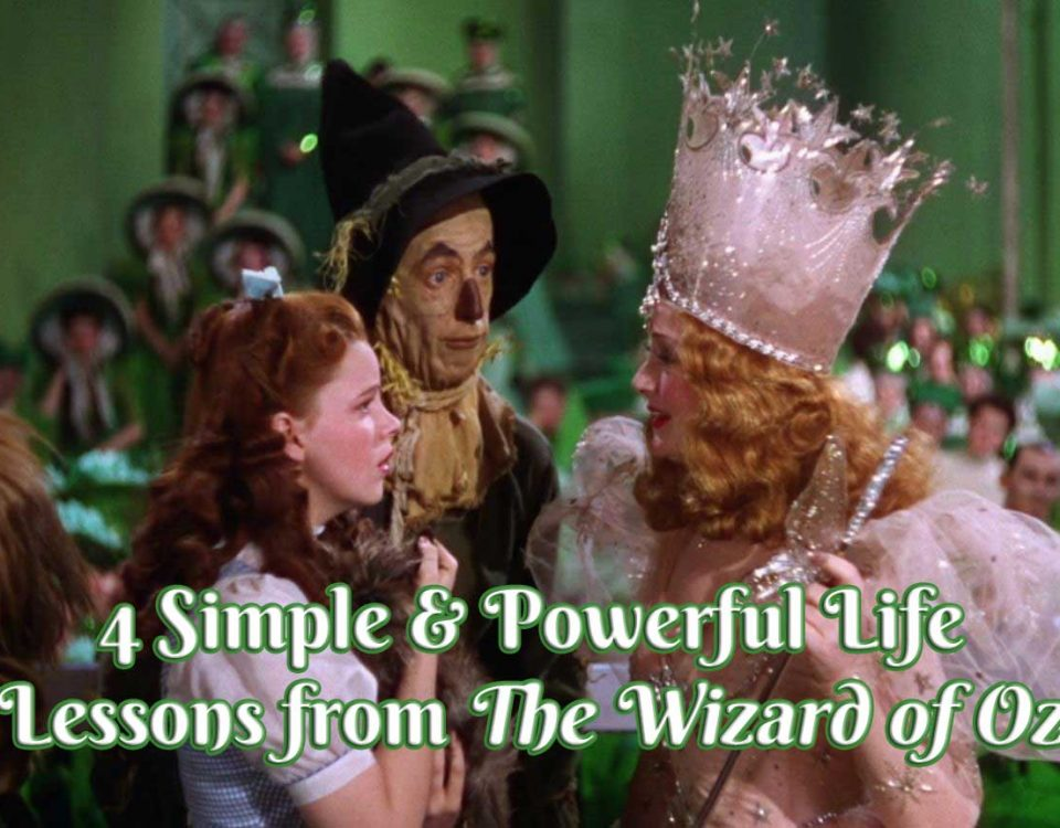 4 Simple & Powerful Life Lessons From The Wizard of Oz