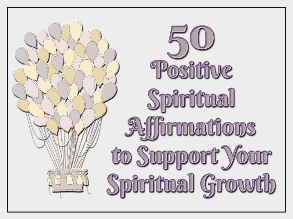 50 Positive Spiritual Affirmations to Support Your Spiritual Growth