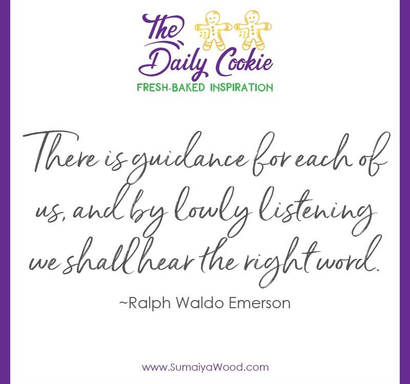 "Inspiring quote from Ralph Waldo Emerson: ""There is guidance for each of us, and by lowly listening we shall hear the right word."""