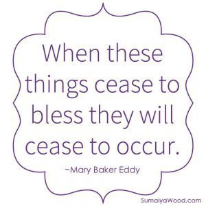 "Inspiring quote from Mary Baker Eddy: ""When these things cease to bless they will cease to occur."""