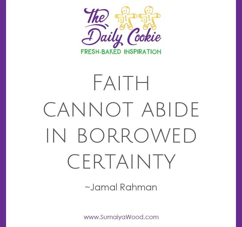 "Inspiring quote from Jamal Rahman: ""Faith cannot abide in borrowed certainty."""