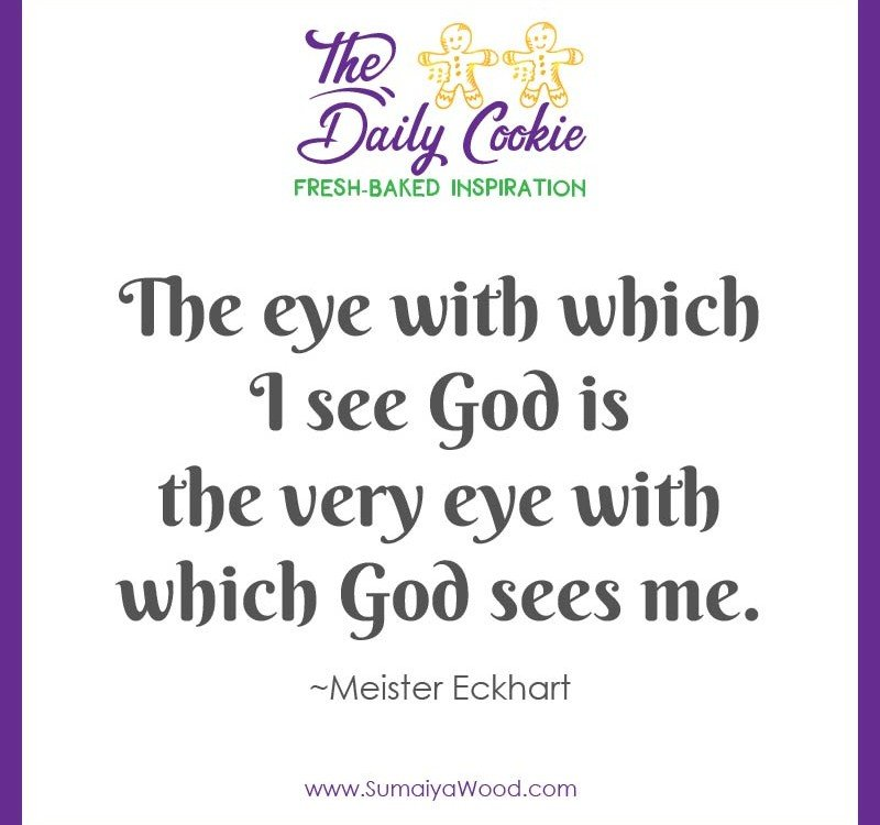 "Inspiring quote from Meister Eckhart: ""The eye with which I see God is the very eye with which God sees me."""
