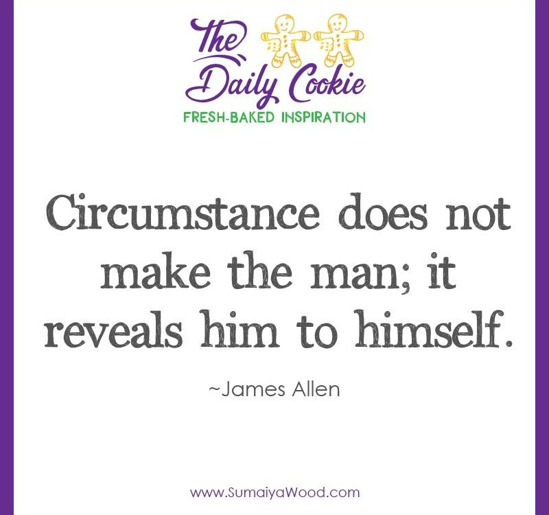 "Inspiring quote from James Allen: ""Circumstance does not make the man; it reveals him to himself."""