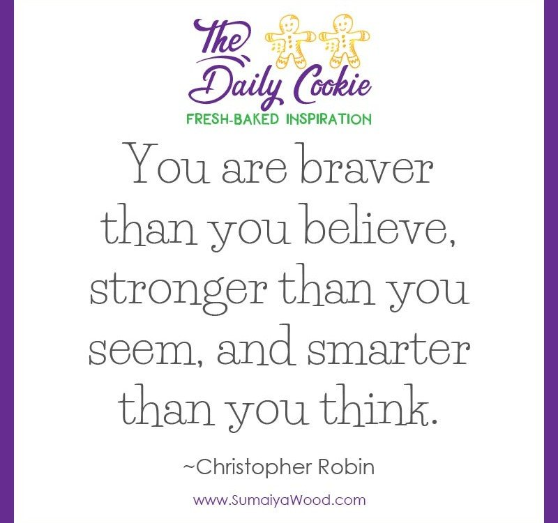"Inspiring quote from Christopher Robin: ""You are braver than you believe, stronger than you seem, and smarter than you think."""