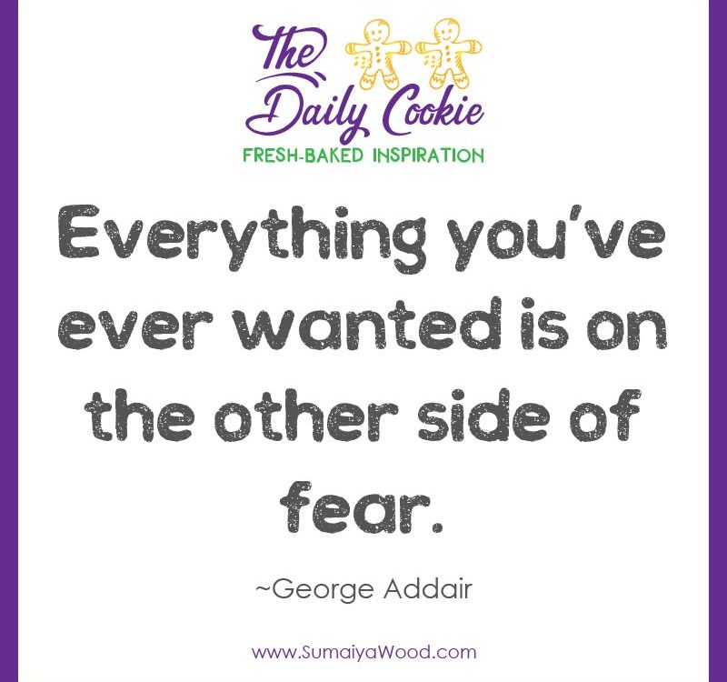 "Inspiring quote from George Addair: ""Everything you've ever wanted is on the other side of fear."""