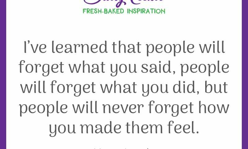 """Inspiring quote from Maya Angelou: """"I've learned that people will forget what you said, people will forget what you did, but people will never forget how you made them feel."""""""