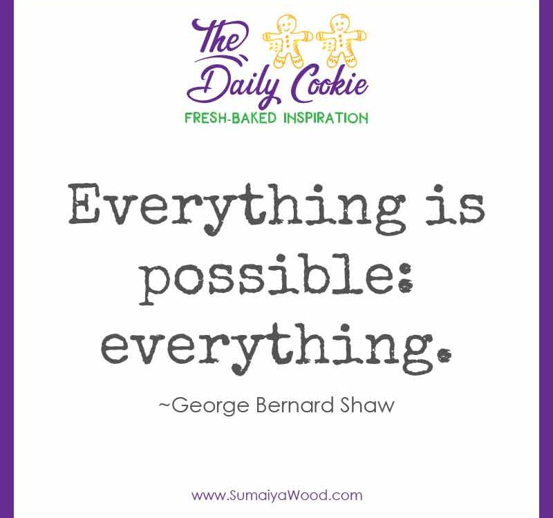 """Inspiring quote from George Bernard Shaw: """"Everything is possible: everything."""""""