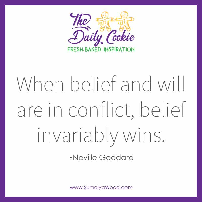 """Inspiring quote from Neville Goddard: """"When belief and will are in conflict, belief invariably wins."""""""