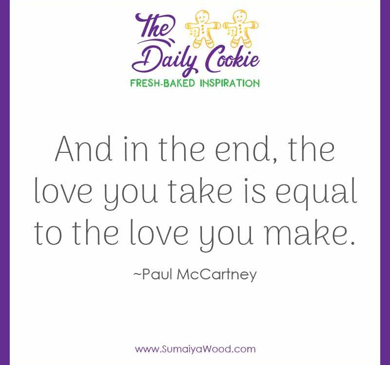 "Inspiring quote from Paul McCartney: ""And in the end, the love you take is equal to the love you make."""