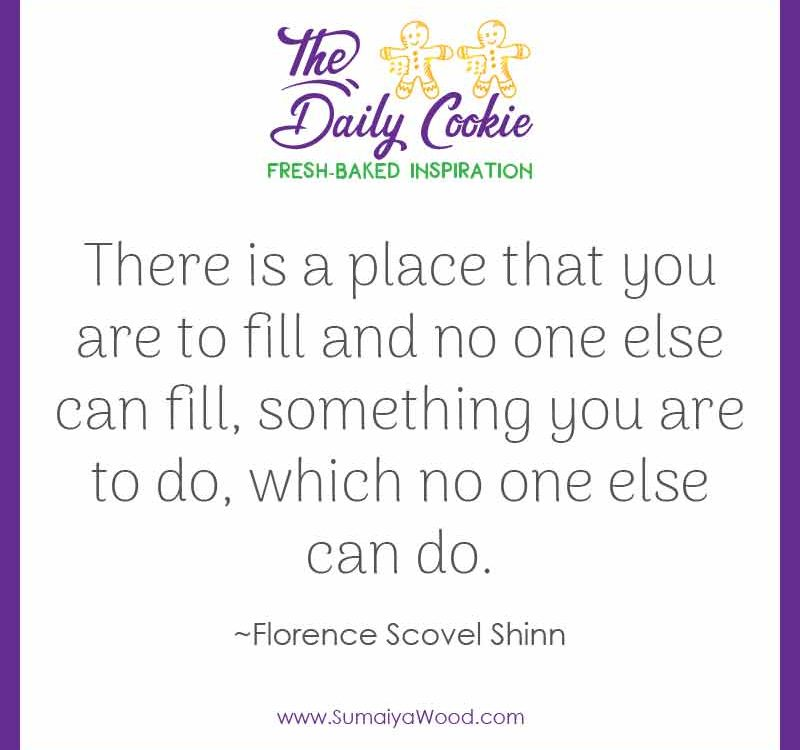 "Inspiring quote from Florence Scovel Shinn: ""There is a place that you are to fill and no one else can fill, something you are to do, which no one else can do."""