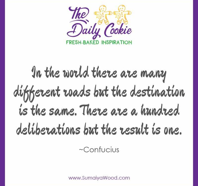 """Inspiring quote from Confucius: """"In the world there are many different roads but the destination is the same. There are a hundred deliberations but the result is one."""""""