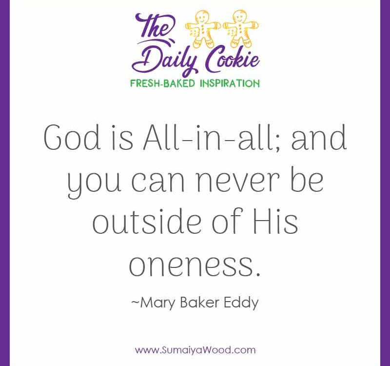 "Inspiring quote from Mary Baker Eddy: ""God is All-in-all; and you can never be outside of His oneness."""