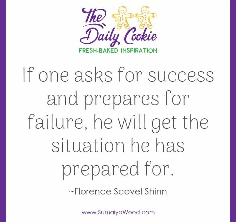 "Inspiring quote from Florence Scovel Shinn: ""If one asks for success and prepares for failure, he will get the situation he has prepared for."""