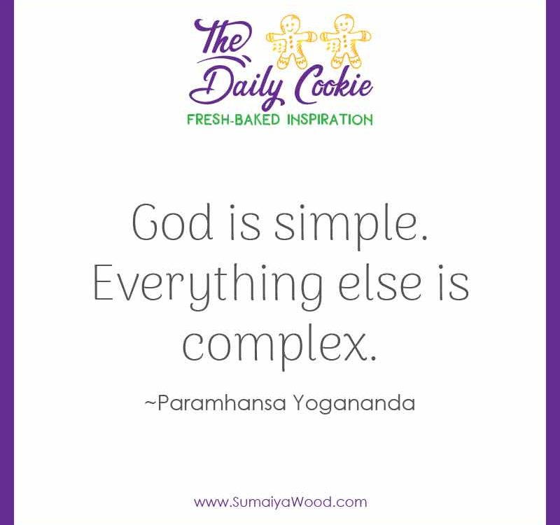 "Inspiring quote from Yogananda: ""God is simple. Everything else is complex."""