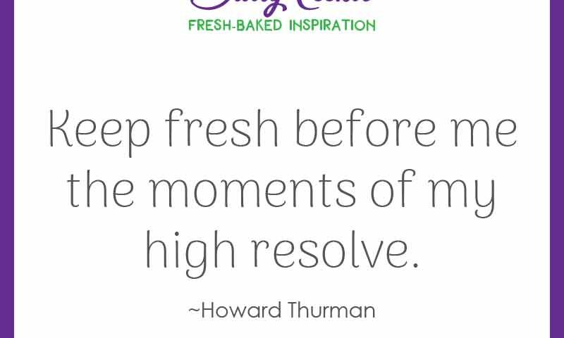 "Inspiring quote from Howard Thurman: ""Keep fresh before me the moments of my high resolve."""