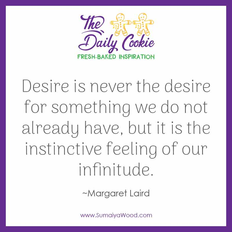 "Inspiring quote from Margaret Laird: ""Desire is never the desire for something we do not already have, but it is the instinctive feeling of our infinitude."""