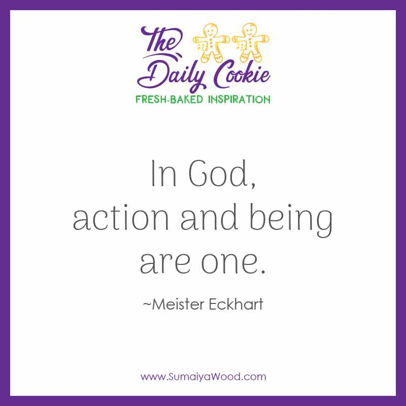 """Inspiring quote from Meister Eckhart: """"In God, action and being are one."""""""