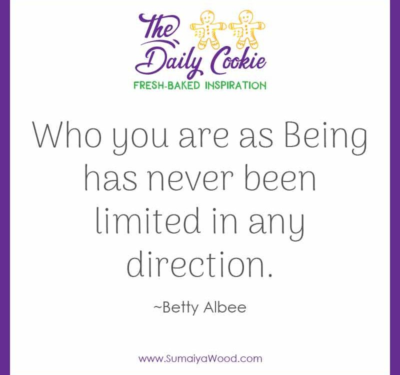 """Inspiring quote from Betty Albee: """"Who you are as Being has never been limited in any direction."""""""