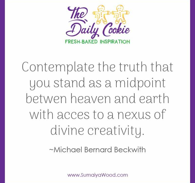 """Inspiring quote from Michael Bernard Beckwith: """"Contemplate the truth that you stand as a midpoint between heaven and earth with access to a nexus of divine creativity."""""""