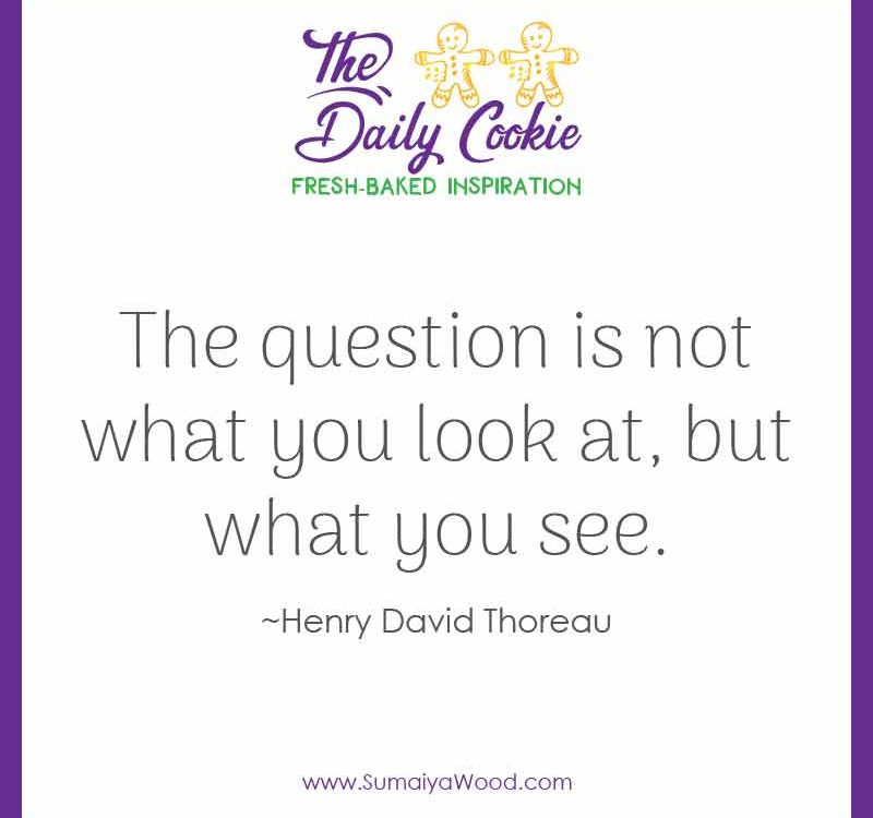 """Inspiring quote from Henry David Thoreau: """"The question is not what you look at, but what you see."""""""
