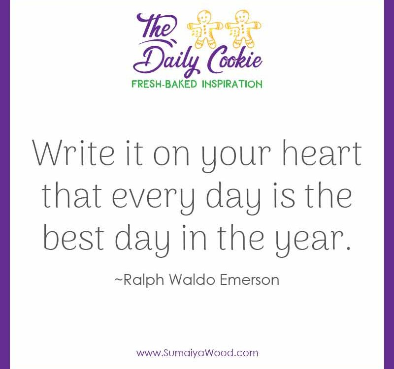 """Inspiring quote on attitude from Ralph Waldo Emerson: """"Write it on your heart that every day is the best day in the year."""""""