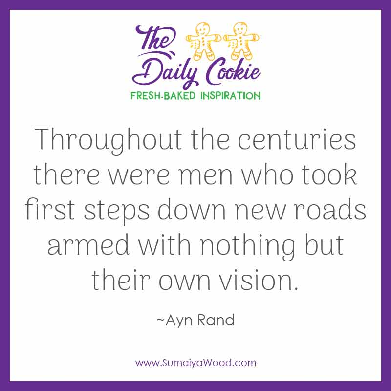 """Inspiring quote from Ayn Rand: """"Throughout the centuries there were men who took first steps down new roads armed with nothing but their own vision."""""""
