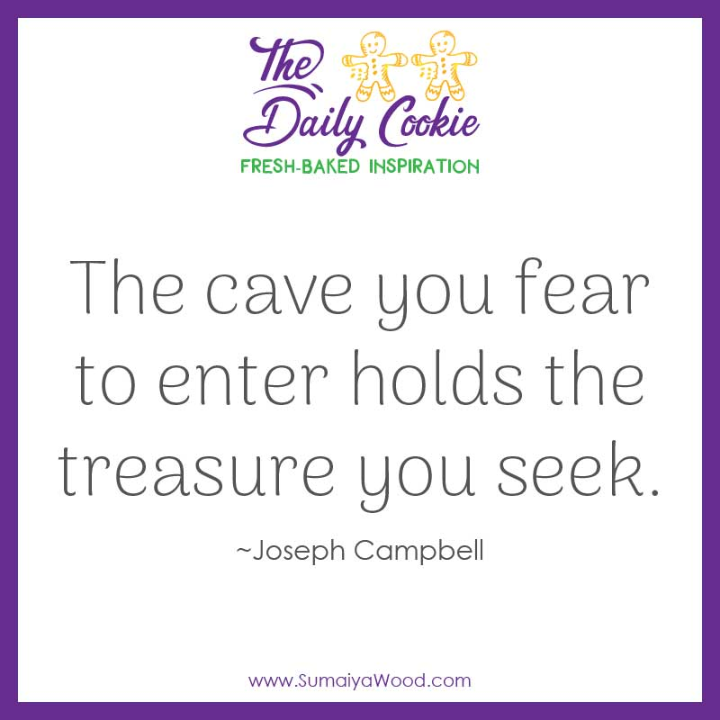 "Inspiring quote from Joseph Campbell: ""The cave you fear to enter holds the treasure you seek."""