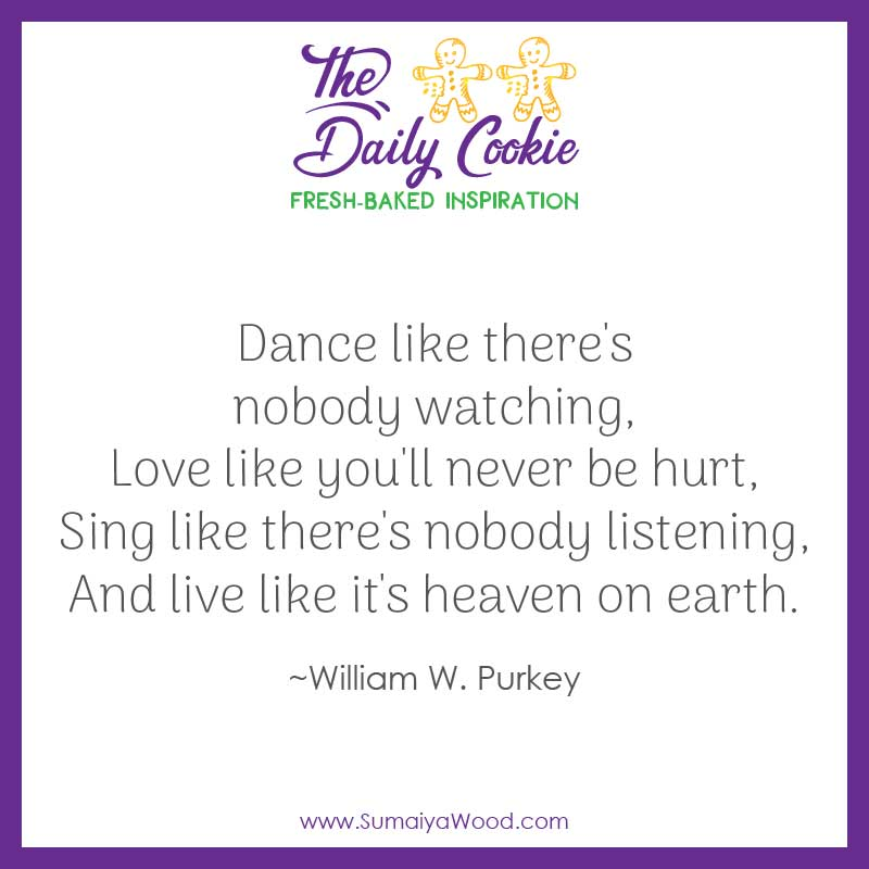 Inspiring Quote From William W Purkey Dance Like Theres Nobody Watching Love
