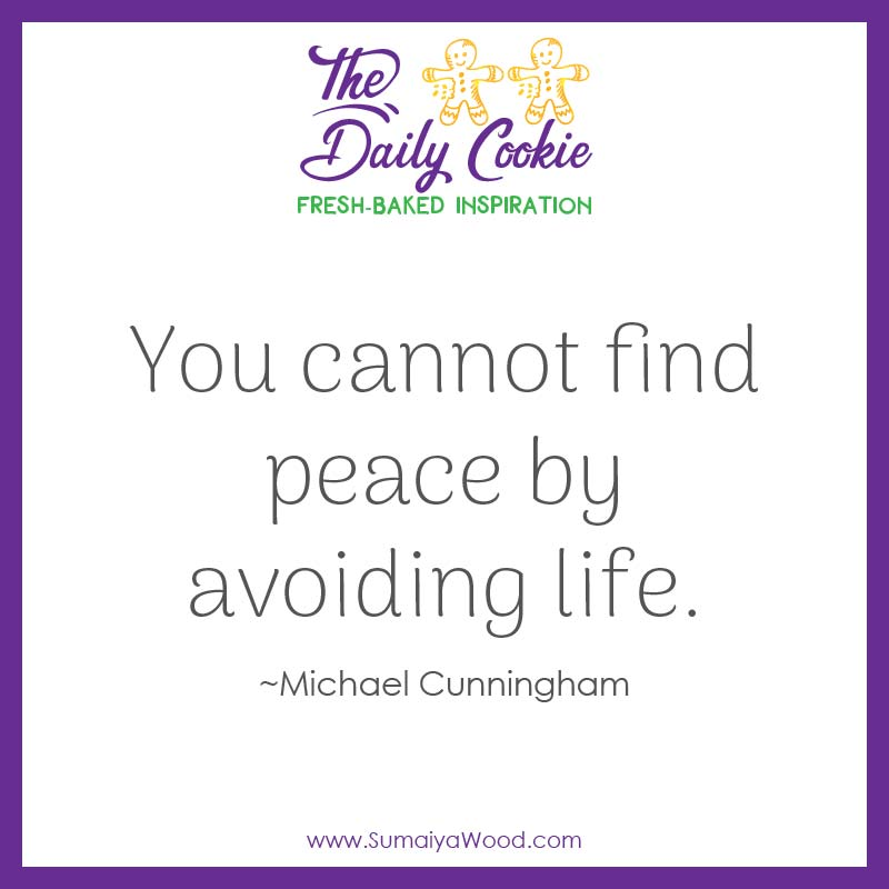 """Inspiring quote from Michael Cunningham: """"You cannot find peace by avoiding life."""""""