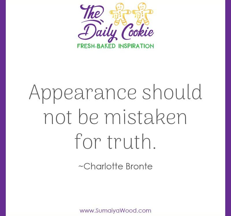 "Inspiring quote from Charlotte Bronte: ""Appearance should not be mistaken for truth."""