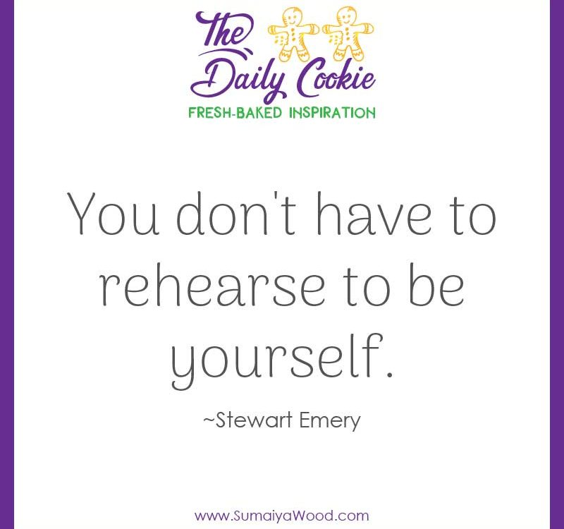 "Inspiring quote from Stewart Emery: ""You don't have to rehearse to be yourself."""