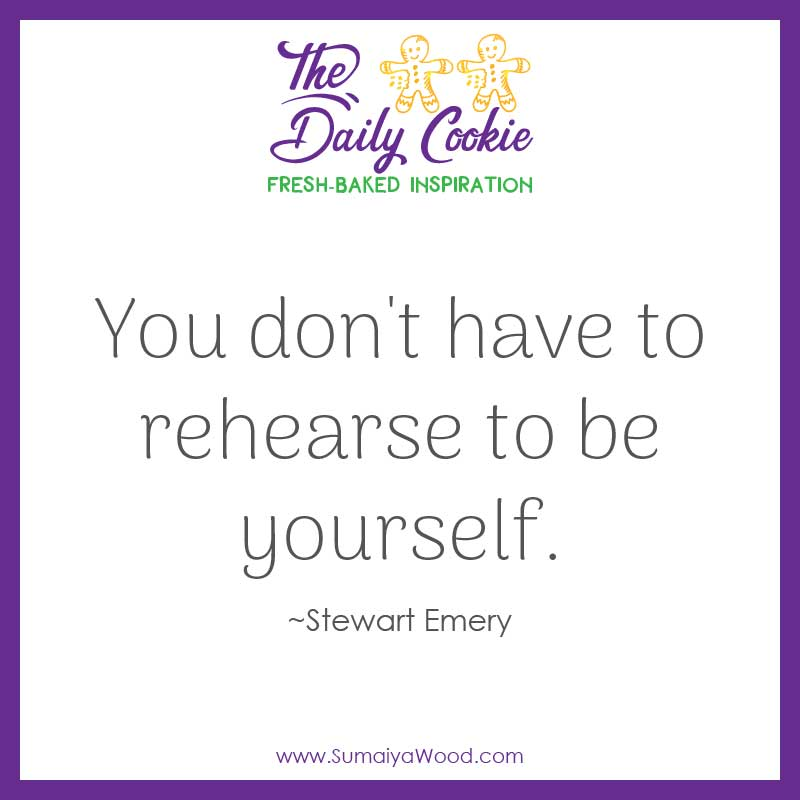"""Inspiring quote from Stewart Emery: """"You don't have to rehearse to be yourself."""""""