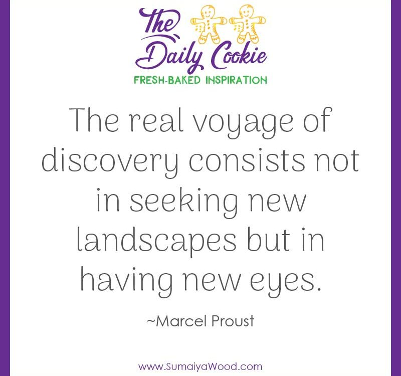 "Inspiring quote from Marcel Proust: ""The real voyage of discovery consists not in seeking new landscapes but in having new eyes."""