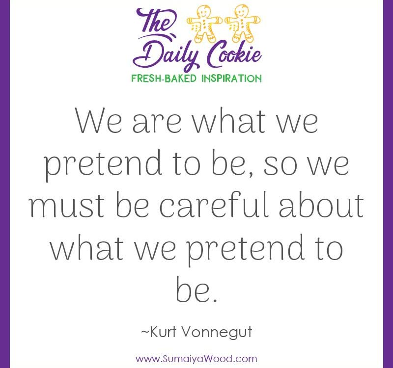 "Inspiring quote from Kurt Vonnegut: ""We are what we pretend to be, so we must be careful about what we pretend to be."""