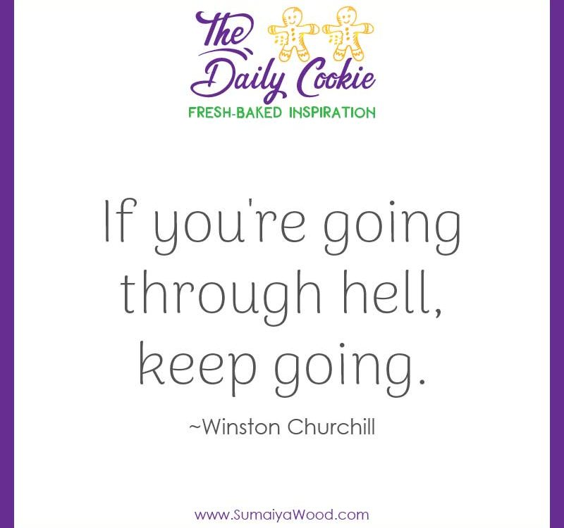 "Inspiring quote from Winston Churchill: ""If you're going through hell, keep going."""