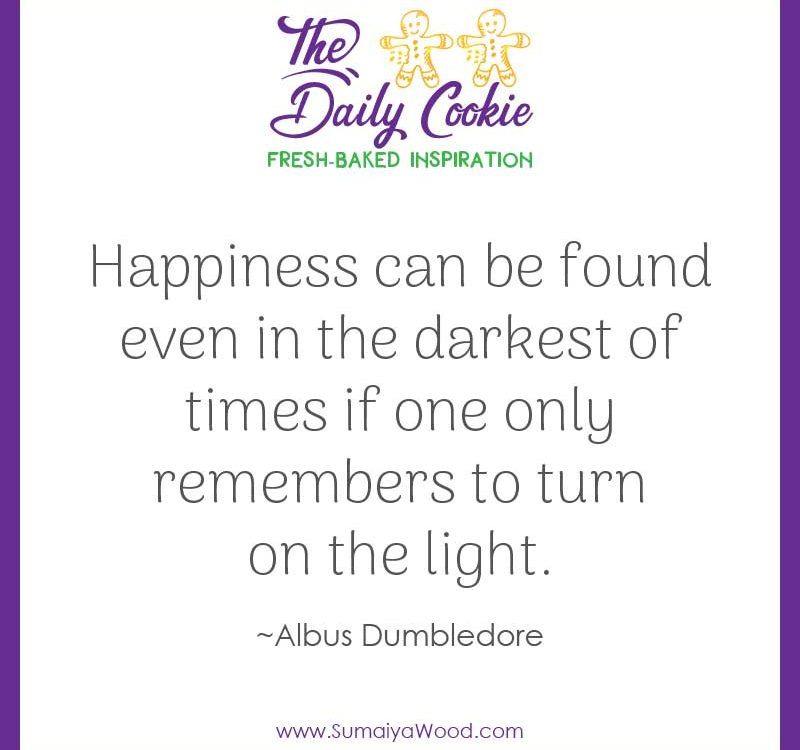 "Inspiring quote from Albus Dumbledore (J.K. Rowling): ""Happiness can be found even in the darkest of times if one only remembers to turn on the light."""