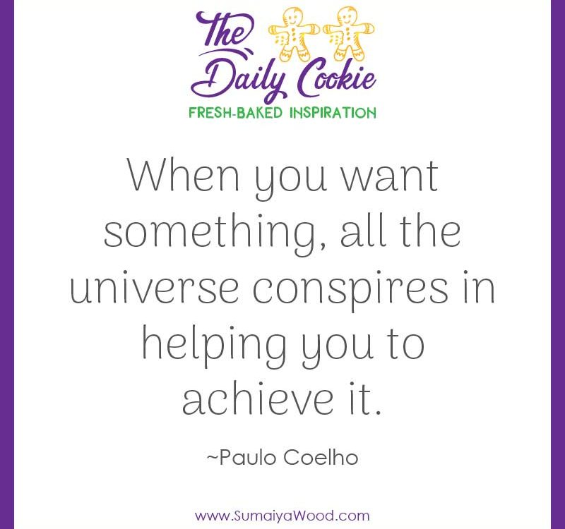 "Inspiring quote from Paulo Coelho: ""When you want something, all the universe conspires in helping you to achieve it."""