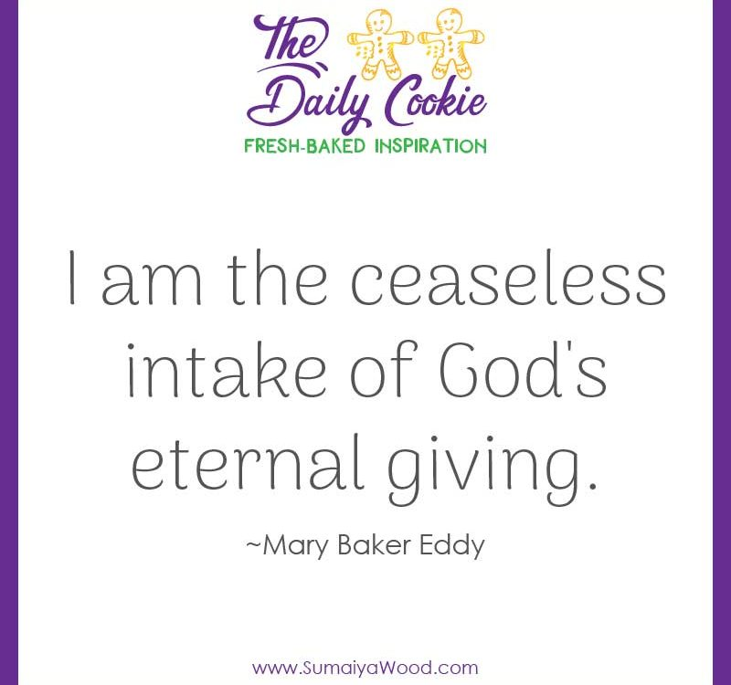 "Inspiring quote from Mary Baker Eddy: ""I am the ceaseless intake of God's eternal giving."""