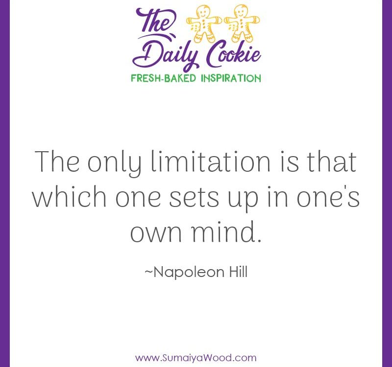 "Inspiring quote from Napoleon Hill: ""The only limitation is that which one sets up in one's own mind."""