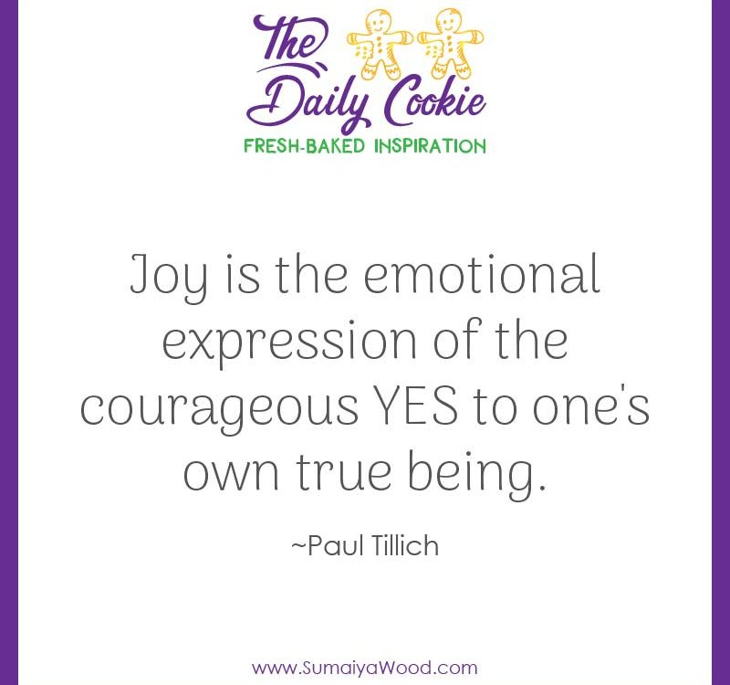 "Inspiring quote from Paul Tillich: ""Joy is the emotional expression of the courageous YES to one's own true being."""