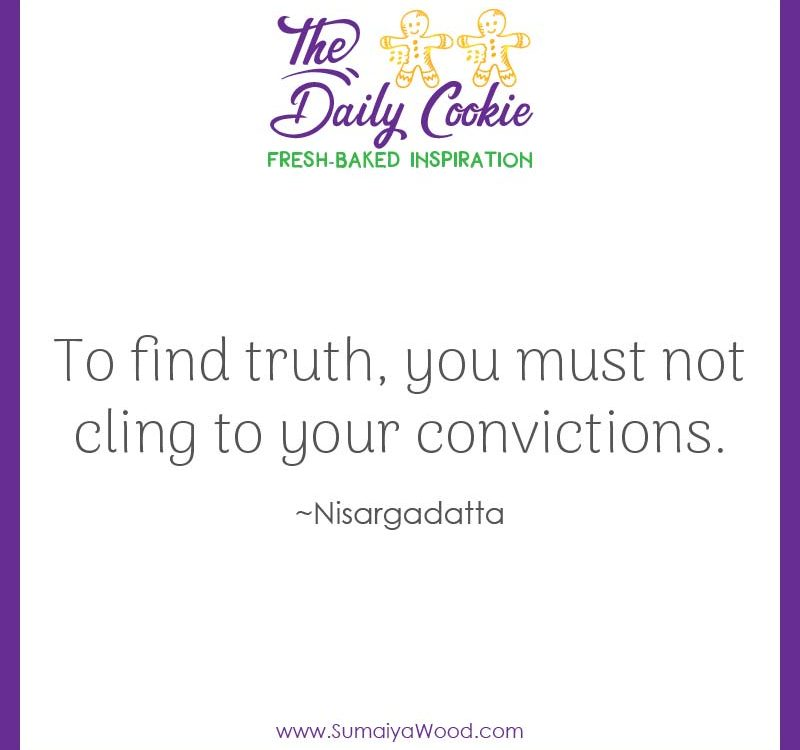 "Inspiring quote from Nisargadatta: ""To find truth, you must not cling to your convictions."""