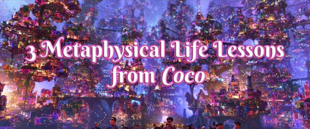 3 Metaphysical Life Lessons from Coco