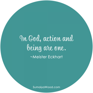 "Inspiring quote: ""In God, action and being are one."" ~Meister Eckhart"