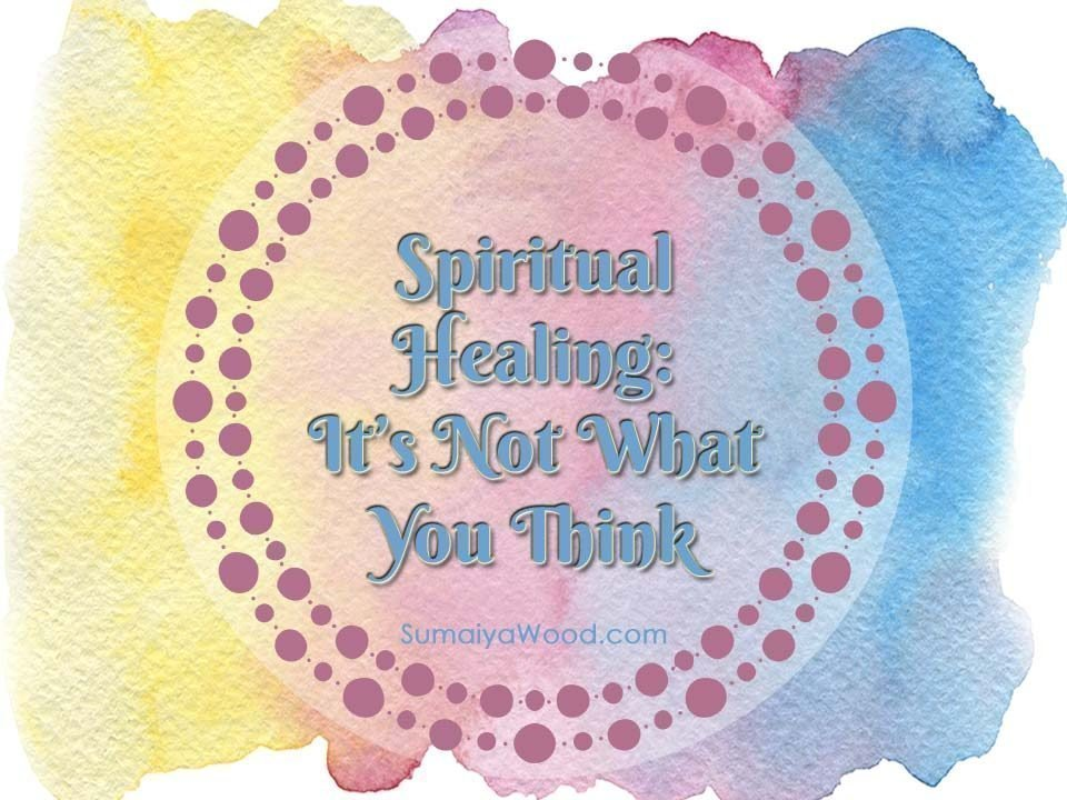 Spiritual Healing: It's Not What You Think