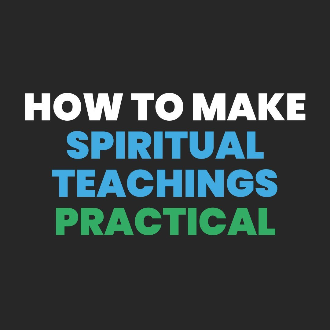 How to Make Spiritual Teachings Practical